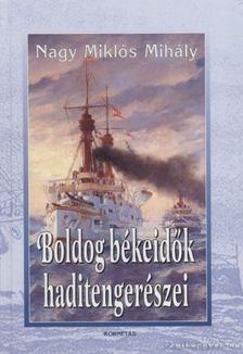 Nagy Miklós Mihály - Boldog békeidők haditengerészei [antikvár]