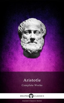 Aristotle - Delphi Complete Works of Aristotle (Illustrated) [eKönyv: epub, mobi]