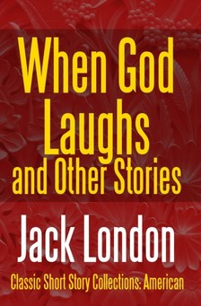 Jack London - When God Laughs And Other Stories [eKönyv: epub, mobi]