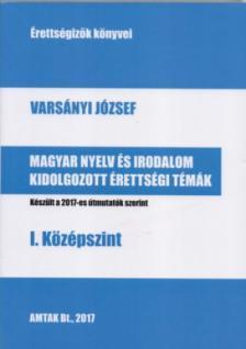 Varsányi József - Magyar nyelv és irodalom kidolgozott érettségi témák - I. középszint