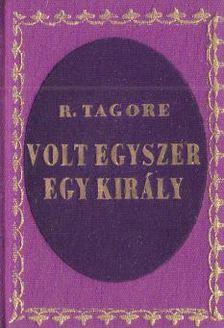 Rabindranáth Tagore - Volt egyszer egy király (mini) (hasonmás) [antikvár]