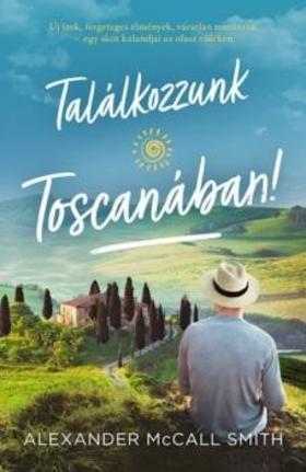 Alexander McCall Smith - Találkozzunk Toscanában!
