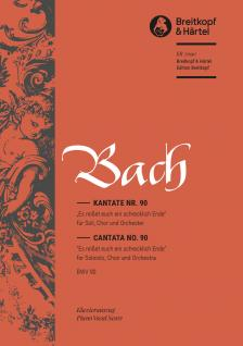 J. S. Bach - KANTATE NR.90 - ES REIßET EUCH EIN SCHRECKLICH ENDE BWV 90, KLAVIERAUSZUG
