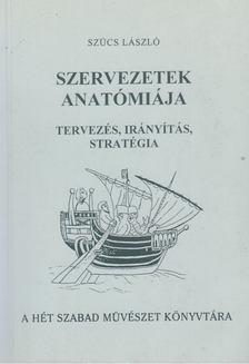 Szücs László - Szervezetek anatómiája [antikvár]