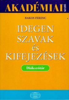 Bakos Ferenc - Idegen szavak és kifejezések [antikvár]