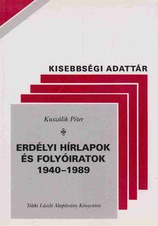 Kuszálik Péter - Erdélyi Hírlapok és folyóiratok 1940-1989 [antikvár]