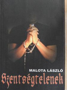 Malota László - Szentségtelenek [antikvár]