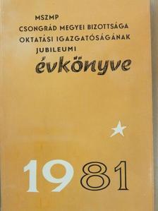 Ágoston György - MSZMP Csongrád megyei Bizottsága Oktatási Igazgatóságának évkönyve 1981 [antikvár]