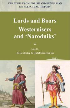 Mester Béla és Rafa³ Smoczyñski (szerk.) - Lords and Boors. Westernisers and 'Narodniks'