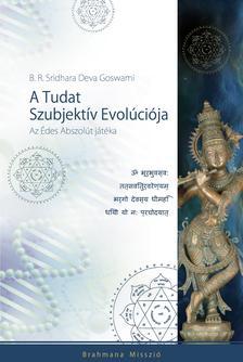 GOSWAMI, SRIDHARA DEVA - A TUDAT SZUBJEKTÍV EVOLÚCIÓJA