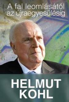 Helmut Kohl - A fal leomlásától az újraegyesülésig