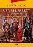 Benkõ László - Vér és kereszt III. - A hatalom ereje