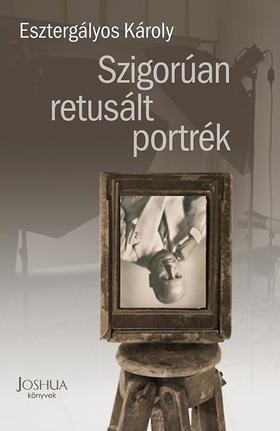 Esztergályos Károly - Szigorúan retusált portrék