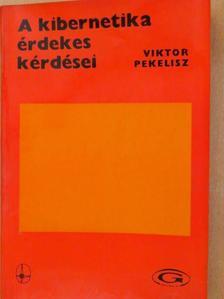 Viktor Pekelisz - A kibernetika érdekes kérdései [antikvár]