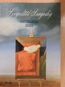 Ágoston Ilona - Szegedtől Szegedig - Antológia 2005 [antikvár]