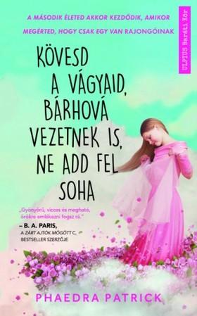 Phaedra Patrick - Kövesd a vágyaid, bárhová vezetnek is, ne add fel soha [eKönyv: epub, mobi]