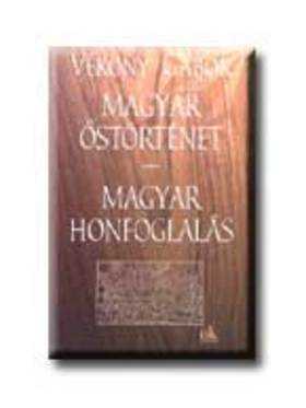 Vékony Gábor - Magyar őstörténet - Magyar honfoglalás