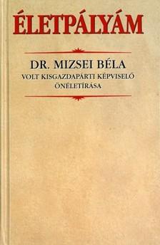 Mizsei Béla - Életpályám [eKönyv: epub, mobi]