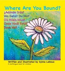 LeDoux Sylvia - Where Are You Bound? - English, Espanol, Deutsche, Francais, Portugues, Italiano [eKönyv: epub, mobi]