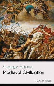 GEORGE ADAMS - Medieval Civilization [eKönyv: epub, mobi]