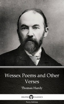 Thomas Hardy - Wessex Poems and Other Verses by Thomas Hardy (Illustrated) [eKönyv: epub, mobi]