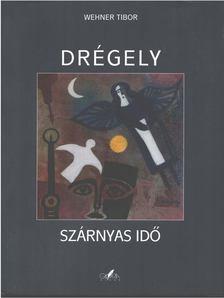 Wehner Tibor - Drégely - Szárnyas idő [antikvár]