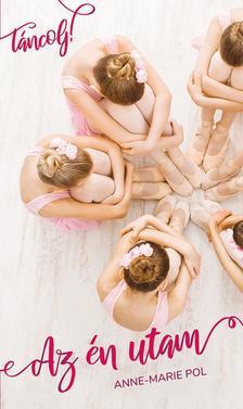Anne-Marie Pol - Táncolj! 2. - Az én utam