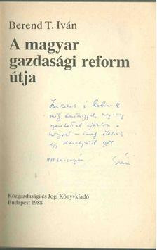 Berend T. Iván - A magyar gazdasági reform útja (dedikált) [antikvár]