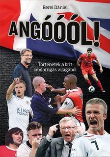 Berei Dániel - Angóóól! - Történetek a brit labdarúgás világából