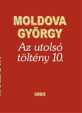 MOLDOVA GYŐRGY - Az utolsó töltény 10.