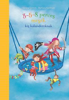 Sandra Grimm-Barbara Korthues - 3-5-8 perces mesék kis kalandoroknak