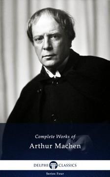 Arthur Machen - Delphi Complete Works of Arthur Machen (Illustrated) [eKönyv: epub, mobi]