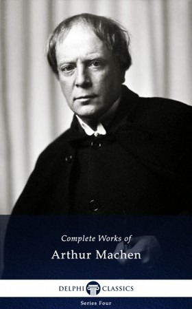 Arthur Machen - Delphi Complete Works of Arthur Machen (Illustrated) [eKönyv: epub, mobi]