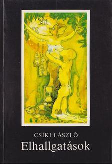 Csiki László - Elhallgatások [antikvár]