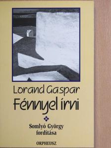 Lorand Gaspar - Fénnyel írni [antikvár]