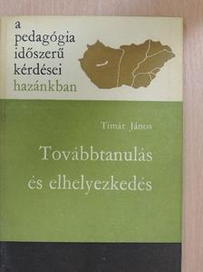 Timár János - Továbbtanulás és elhelyezkedés [antikvár]
