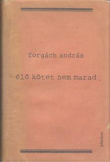 Forgách András - Élő kötet nem marad [antikvár]