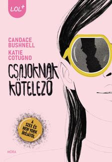 Candace Bushnell-Katie Cotugno - Csajoknak kötelező