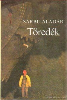 Sarbu Aladár - Töredék [antikvár]