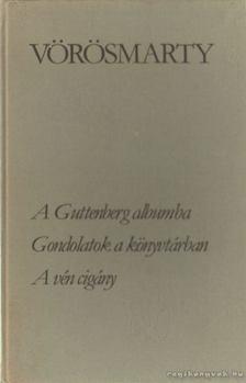 Vörösmarty Mihály - A Guttenberg-albumba - Gondolatok a könyvtárban - A vén cigány [antikvár]