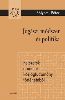 Sólyom Péter - Jogászi módszer és politika. Fejezetek a német közjogtudomány történetéből