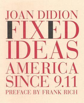 Didion, Joan - Fixed Ideas America since 9.11 [antikvár]