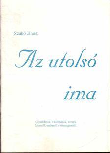 Szabó János - Az utolsó ima [antikvár]