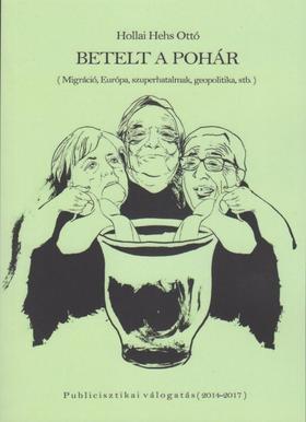 Hollai Hehs Ottó - Betelt a pohár - Migráció, Európa, szuperhatalmak, geopolitika, stb.