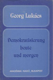 Georg Lukács - Demokratisierung heute und morgen [antikvár]