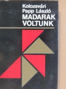 Kolozsvári Papp László - Madarak voltunk [antikvár]