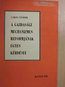 Lakos Sándor - A gazdasági mechanizmus reformjának egyes kérdései [antikvár]