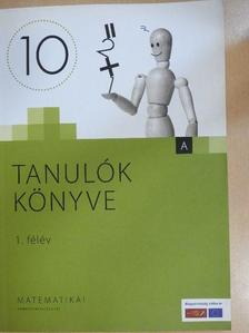 Csákvári Ágnes - Tanulók könyve - Matematika 10. évfolyam - 1. félév [antikvár]