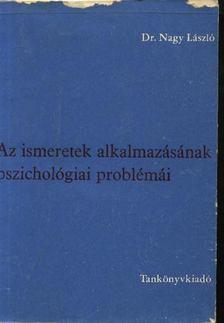 Nagy László - Az ismeretek alkalmazásának pszichológiai problémái [antikvár]