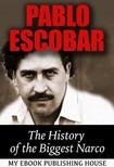 House My Ebook Publishing - Pablo Escobar: The History of the Biggest Narco [eKönyv: epub, mobi]